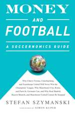 Money and Football: A Soccernomics Guide: Why Chievo Verona, Unterhaching, and Scunthorpe United Will Never Win the Champions League, Why Manchester City, Roma, and Paris St. Germain Can, and Why Real Madrid, Bayern Munich, and Manchester United Cannot Be Stopped