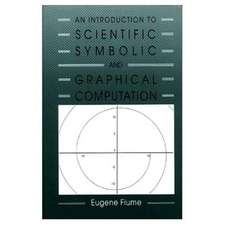 An Introduction to Scientific, Symbolic, and Graphical Computation