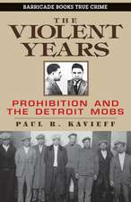 The Violent Years: Prohibition and the Detroit Mobs