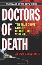 Doctors Of Death: Ten True Crime Stories of Doctors Who Kill