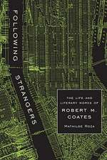 Following Strangers:  The Life and Literary Works of Robert M. Coates