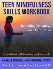 Teen Mindfulness Skills Workbook; Remedies for Worry, Anxiety & Stress