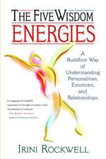 The Five Wisdom Energies:  A Buddhust Way of Understanding Personalities, Emotions, and Relationships