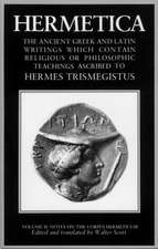 Hermetica Volume 2 Notes on the Corpus Hermeticum:  The Ancient Greek and Latin Writings Which Contain Religious or Philosophic Teachings Ascribed to H