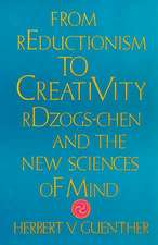 From Reductionism to Creativity:  Rdzogs-Chen and the New Sciences of Mind