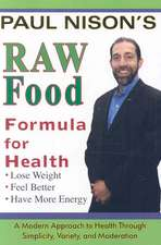 Raw Food Formula for Health:  A Modern Approach Through Simplicity, Variety, and Moderation
