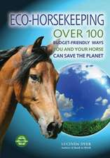 Eco-Horsekeeping: Over 100 Budget-Friendly Ways You and Your Horse Can Save the Planet