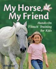 My Horse, My Friend: Hands-On TTouch Training for Kids