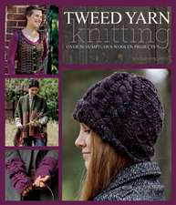 Tweed Yarn Knitting: Over 50 Sumptuous Woolen Projects