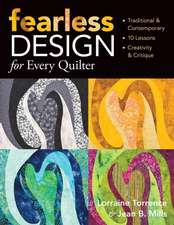 Fearless Design for Every Quilter:  Traditional & Contemporary 10 Lessons Creativity & Critique