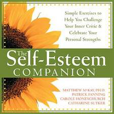 The Self-Esteem Companion:  Simple Exercises to Help You Challenge Your Inner Critic & Celebrate Your Personal Strengths