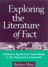 Exploring the Literature of Fact:  Children's Nonfiction Trade Books in the Elementary Classroom