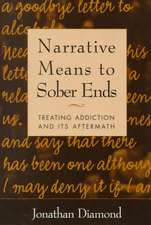 Narrative Means to Sober Ends:  Treating Addiction and Its Aftermath [With Index]