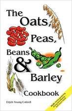 Oats, Peas, Beans & Barley Cookbook