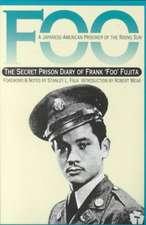 "Foo:  A Japanese-American Prisoner of the Rising Sun--The Secret Prison Diary of Frank ""Foo"" Fujita"