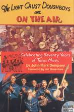 The Light Crust Doughboys Are on the Air: Celebrating Seventy Years of Texas Music