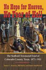 No Hope for Heaven, No Fear of Hell: The Stafford-Townsend Feud of Colorado County, Texas, 1871-1911