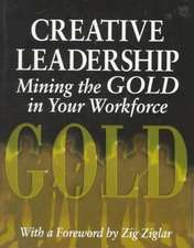Creative Leadership Mining the Gold in Your Work Force:  Perspectives on Intervention and Prevention