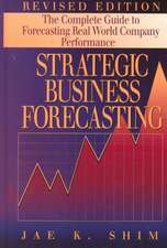 Strategic Business Forecasting:  The Complete Guide to Forecasting Real World Company Performance, Revised Edition