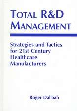 Total R & D Management:  Strategies and Tactics for 21st Century Healthcare Manufacturers