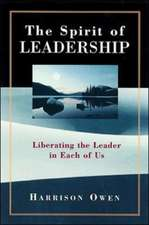The Spirit of Leadership: Uncovering the Leader in Each of Us