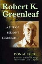 Robert K. Greenleaf - A Life of Servant Leadership