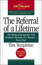 The Referral of a Lifetime: The Networking System That Produces Bottom Line Results...Every Day