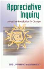 Appreciative Inquiry: A Positive Revolution in Change: A Positive Revolution in Change
