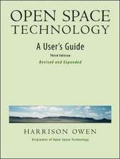 Open Space Technology. A User's Guide.: A User's Guide.