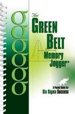 The Green Belt Memory Jogger:  A Pocket Guide for Six SIGMA Success