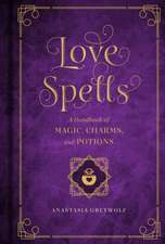 Love Spells: A Handbook of Magic, Charms, and Potions
