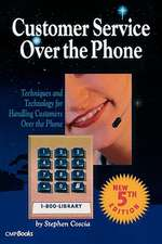 Customer Service Over the Phone: Techniques and Technology for Handling Customers Over the Phtechniques and Technology for Handling Customers Over the