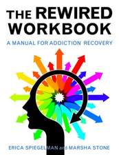 The Rewired Workbook: A Manual for Addiction Recovery