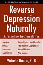 Reverse Depression Naturally: Alternative Treatments for Mood Disorders, Anxiety and Stress