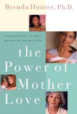 The Power of Mother Love:  Strengthening the Bond Between You and Your Child