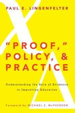 """""""Proof,"""" Policy, and Practice:  Understanding the Role of Evidence in Improving Education"""