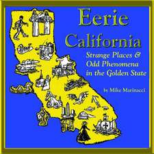 Eerie California: Strange Places and Odd Phenomena in the Golden State