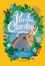 Pacific Coasting: A Guide to the Beaches, Forests, Cities, and Towns Along the World's Most Breathtaking Coastline