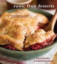 Rustic Fruit Desserts:  Crumbles, Buckles, Cobblers, Pandowdies, and More