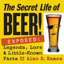 The Secret Life of Beer!:  Legends, Lore & Little-Known Facts