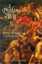 A Profane Wit – The Life of John Wilmot, Earl of Rochester