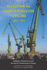 Revolution and Counterrevolution in Poland, 1980 – Solidarity, Martial Law, and the End of Communism in Europe