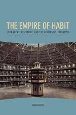 The Empire of Habit – John Locke, Discipline, and the Origins of Liberalism