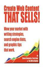 Create Web Content That Sells! Wow Your Market with Writing Strategies, Search Engine Hints, and Graphic Tips That Work:  Which Comes First? an Aspiring Screenwriter's Discovery Of...