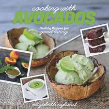 Cooking with Avocados – Delicious Gluten–Free Recipes for Every Meal