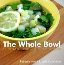 The Whole Bowl – Gluten–free, Dairy–free Soups & Stews