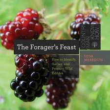 The Forager`s Feast – How to Identify, Gather, and Prepare Wild Edibles