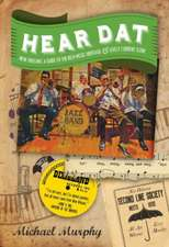 Hear Dat New Orleans – A Guide to the Rich Musical Heritage & Lively Current Scene