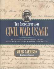 The Encyclopedia of Civil War Usage:  An Illustrated Compendium of the Everyday Language of Soldiers and Civilians