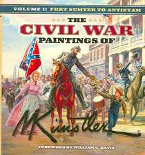 The Civil War Paintings of Mort Kunstler, Volume 1:  Fort Sumter to Antietam